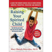 Raising Your Spirited Child: A Guide for Parents Whose Child Is More Intense, Sensitive, Perceptive, Persistent, and Energetic by Mary Sheedy Kurcinka, 9780062403063