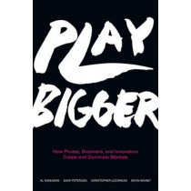 Play Bigger: How Pirates, Dreamers, and Innovators Create and Dominate Markets by Al Ramadan, 9780062407610
