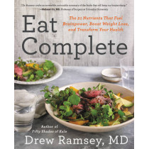 Eat Complete: The 21 Nutrients That Fuel Brainpower, Boost Weight Loss, and Transform Your Health by Drew Ramsey, 9780062413437
