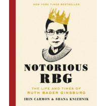 Notorious RBG: The Life and Times of Ruth Bader Ginsburg by Irin Carmon, 9780062415837