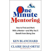 One Minute Mentoring: How to Find and Use a Mentor-and Why You'll Benefit from Being One by Kenneth H. Blanchard, 9780062429308