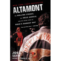 Altamont: The Rolling Stones, the Hells Angels, and the Inside Story of Rock's Darkest Day by Joel Selvin, 9780062444264