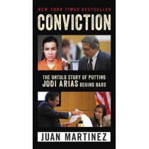 Conviction: The Untold Story Of Putting Jodi Arias Behind Bars by Juan Martinez, 9780062444295