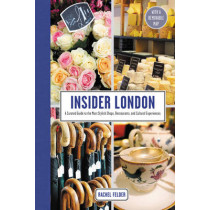 Insider London: A Curated Guide to the Most Stylish Shops, Restaurants, and Cultural Experiences by Rachel Felder, 9780062444462