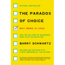 The Paradox of Choice: Why More Is Less, Revised Edition by Barry Schwartz, 9780062449924