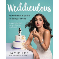 Weddiculous: An Unfiltered Guide to Being a Bride by Jamie Lee, 9780062455604