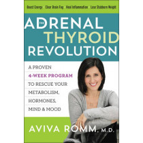 The Adrenal Thyroid Revolution: A Proven 4-Week Program to Rescue Your Metabolism, Hormones, Mind & Mood by Aviva Romm, 9780062476340