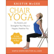 Chair Yoga: Sit, Stretch, and Strengthen Your Way to a Happier, Healthier You by Kristin McGee, 9780062486448