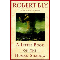 A Little Book on the Human Shadow by Robert Bly, 9780062548474