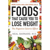 Foods That Cause You to Lose Weight: The Negative Calorie Effect by Dr Neal Barnard, 9780062570369