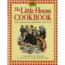 The Little House Cookbook: Frontier Foods from Laura Ingalls Wilder's Classic Stories by Barbara M. Walker, 9780064460903