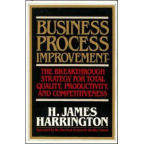 Business Process Improvement: The Breakthrough Strategy for Total Quality, Productivity, and Competitiveness by H. James Harrington, 9780070267688