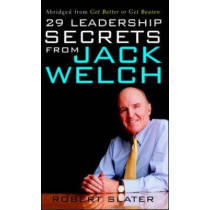 29 Leadership Secrets From Jack Welch by Robert Slater, 9780071409377