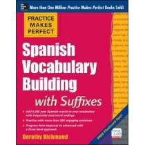 Practice Makes Perfect Spanish Vocabulary Building with Suffixes by Dorothy Richmond, 9780071835282