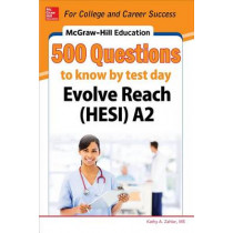 McGraw-Hill Education 500 Evolve Reach (HESI) A2 Questions to Know by Test Day by Kathy A. Zahler, 9780071847728