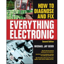 How to Diagnose and Fix Everything Electronic, Second Edition by Michael Jay Geier, 9780071848299