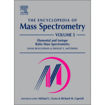 The Encyclopedia of Mass Spectrometry, Volume 5: Elemental and Isotope Ratio Mass Spectrometry by Diane Beauchemin, 9780080438047