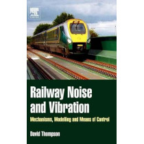 Railway Noise and Vibration: Mechanisms, Modelling and Means of Control by David Thompson, 9780080451473