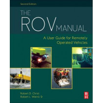 The ROV Manual: A User Guide for Remotely Operated Vehicles by Robert Christ, 9780080982885