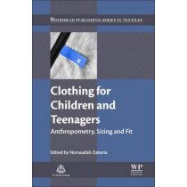 Clothing for Children and Teenagers: Anthropometry, Sizing and Fit by Norsaadah Zakaria, 9780081002261