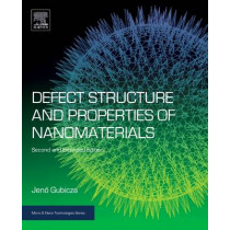 Defect Structure and Properties of Nanomaterials: Second and Extended Edition by Jeno Gubicza, 9780081019177