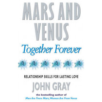 Mars And Venus Together Forever: Relationship Skills for Lasting Love by John Gray, 9780091814892