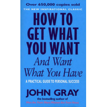 How To Get What You Want And Want What You Have by John Gray, 9780091851262