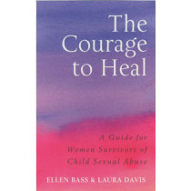 The Courage to Heal: A Guide for Women Survivors of Child Sexual Abuse by Ellen Bass, 9780091884208