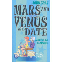 Mars And Venus On A Date: A Guide to Romance by John Gray, 9780091887674
