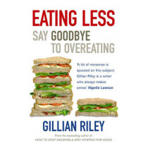 Eating Less: Say Goodbye to Overeating by Gillian Riley, 9780091902476