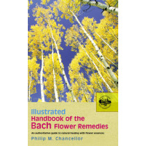 Illustrated Handbook Of The Bach Flower Remedies by P. M. Chancellor, 9780091906481