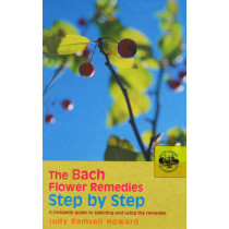 The Bach Flower Remedies Step by Step: A Complete Guide to Selecting and Using the Remedies by Judy Howard, 9780091906535