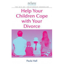 Help Your Children Cope With Your Divorce: A Relate Guide by Paula Hall, 9780091912833