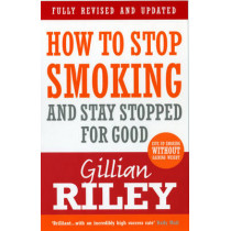 How To Stop Smoking And Stay Stopped For Good: fully revised and updated by Gillian Riley, 9780091917036