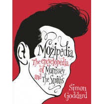 Mozipedia: The Encyclopaedia of Morrissey and the Smiths by Simon Goddard, 9780091927103