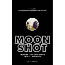 Moonshot: The Inside Story of Mankind's Greatest Adventure by Dan Parry, 9780091928377