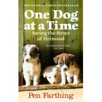 One Dog at a Time: Saving the Strays of Helmand - An Inspiring True Story by Pen Farthing, 9780091928810
