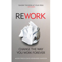 ReWork: Change the Way You Work Forever by David Heinemeier Hansson, 9780091929787