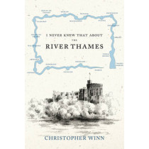 I Never Knew That About the River Thames by Christopher Winn, 9780091933579