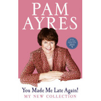 You Made Me Late Again!: My New Collection by Pam Ayres, 9780091940478
