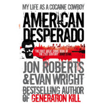 American Desperado: My life as a Cocaine Cowboy by Jon Roberts, 9780091945220
