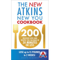 The New Atkins New You Cookbook: 200 delicious low-carb recipes you can make in 30 minutes or less by Colette Heimowitz, 9780091947521
