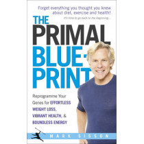 The Primal Blueprint: Reprogramme your genes for effortless weight loss, vibrant health and boundless energy by Mark Sisson, 9780091947835