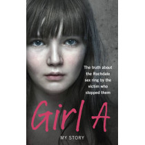 Girl A: The truth about the Rochdale sex ring by the victim who stopped them by Anonymous, (Girl A), 9780091951344