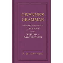 Gwynne's Grammar: The Ultimate Introduction to Grammar and the Writing of Good English. Incorporating also Strunk's Guide to Style. by Nevile Gwynne, 9780091951450