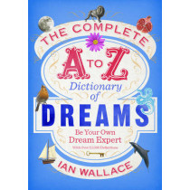 The Complete A to Z Dictionary of Dreams: Be Your Own Dream Expert by Ian Wallace, 9780091954604