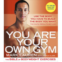 You Are Your Own Gym: The bible of bodyweight exercises by Mark Lauren, 9780091955427