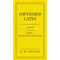 Gwynne's Latin: The Ultimate Introduction to Latin Including the Latin in Everyday English by Nevile Gwynne, 9780091957438