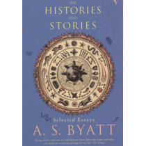 On Histories And Stories by A. S. Byatt, 9780099283836