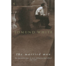 The Married Man by Edmund White, 9780099285144